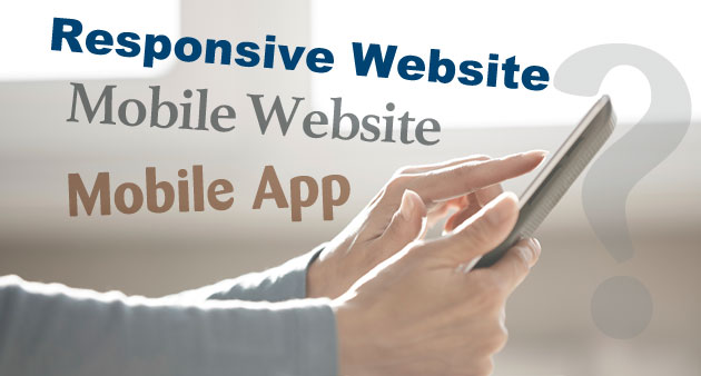 Responsive Websites vs. Mobile Websites vs. Mobile Apps